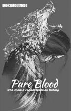 Pure blood (Re-writing) by booksaboutmeee