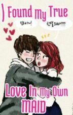 I found My TRUE LOVE In My Maid?! by kat_suligan