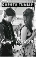 Amor Possessivo  by GarotaTumblr00