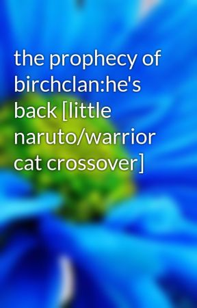 the prophecy of birchclan:he's back [little naruto/warrior cat crossover] by milanna93