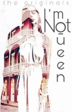 i'm not queen || the originals by queenofthenight1211
