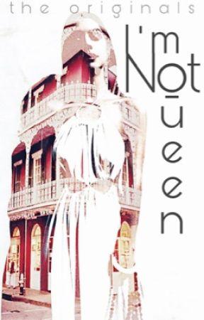 i'm not queen || the originals by queenofthenight1211