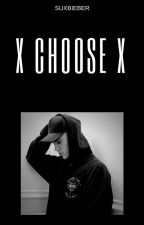 x Choose x  Zakończone✔ by suxbieber