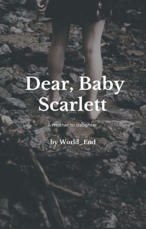 Dear, Baby Scarlett by World_End