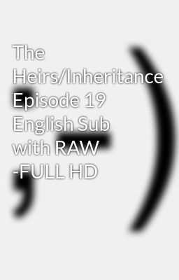 The Heirs/Inheritance Episode 19 English Sub with RAW -FULL HD