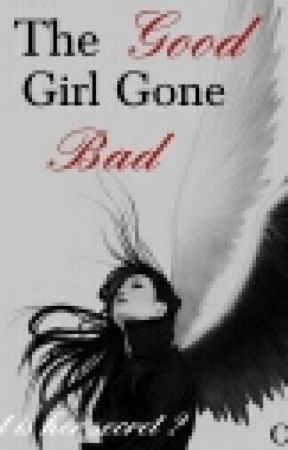 The Good Girl Gone Bad by ollza1