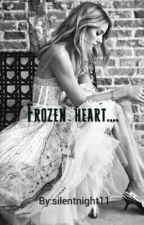 Frozen Heart [#wattys2017] by silentnight11