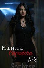 Minha Caçadora De Sombras. by MilleAntunes13