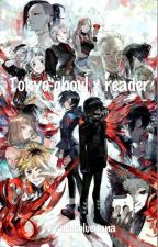 Tokyo ghoul x reader [COMMANDES FERMÉS] by alicebluenana