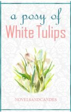 A Posy Of White Tulips by NovelsAndCandies