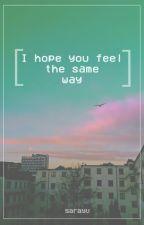 ❝ I hope you feel the same way ❞ by Sarayu_