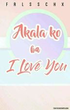 Akala ko ba I love you? (One Shot) ♥ by FearlessChix26