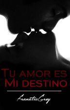 Tu amor es mi destino  by FranaticGrey