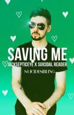 Saving Me ( A Jacksepticeye X Suicidal Reader) by SuicideSibling