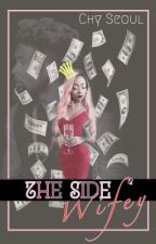 The Side Wifey (Wattpad sneak peak) by Chy_Seoul