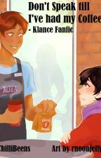 Don't Speak till I've had my Coffee - Klance Fanfic by ChilliBeens