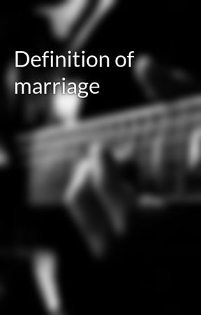 Definition of marriage by Justalone51