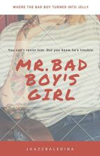 Mr. badboy's girl (COMPLETED) by jhazzbalerina