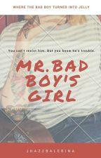 Mr. badboy's girl (COMPLETED) by jhazzbalerina