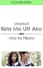 """(Oneshot) """"Ilista Mo Ulit Ako"""" by Filipina"""