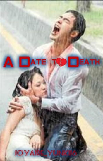 A DATE TO DEATH -SAD :( short story - ateCLAIRE - Wattpad