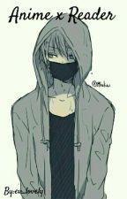 Anime x Reader  by ev_lovely