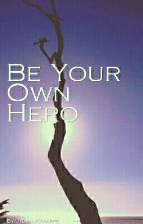 Be Your Own Hero  by UnholyGiraffe