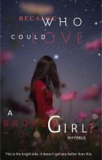 Because Who Could Love A Broken Girl? by Rhy0815