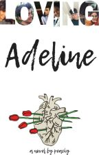 Loving Adeline [ON HOLD]  by moaninghedgehogs