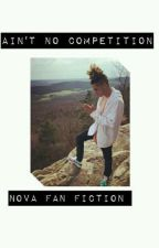 Ain't No Competition (Nova Fanfic)  by _xflowerunnieex_