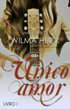 Único Amor Duologia Amor Eterno Livro 1 by WilmaHeckDosSantos