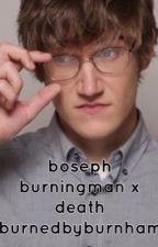 boseph burningman x death by burnedbyburnham