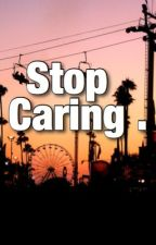 Stop caring  . (Poems) by TheHarpoon