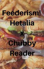Feederism Hetalia x Chubby Reader by albino-otaku
