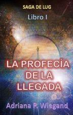 LA PROFECÍA DE LA LLEGADA - Libro I de la SAGA DEL CÍRCULO by adrianawiegand
