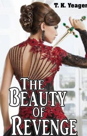 The Beauty of Revenge {COMPLETE} by tkyeager