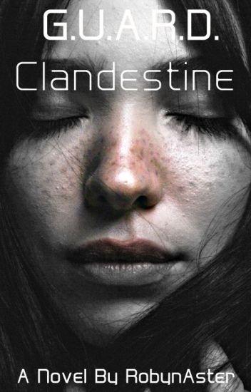 G.U.A.R.D. Book #1: Clandestine