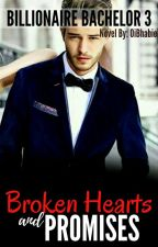 Broken Hearts & Promises(Billionaire Bachelor Series 3) by OiBhabie