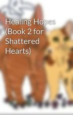 Healing Hopes (Book 2 for Shattered Hearts) by Maplefang
