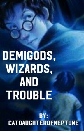 Demi-Gods, Wizards, and Trouble by CatDaughterOfNeptune
