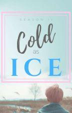 COLD AS ICE SEASON II (HIATUS) by alyssararwp