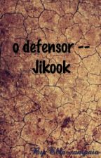 o defensor -- Jikook by Ella-sampaio