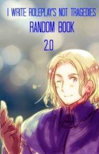 <>I Write Roleplay's Not Tragedies<> Random Book 2.0 by TheMorningTrash