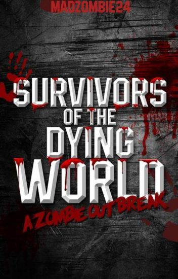 Survivors of The Dying World (A ZOMBIE OUTBREAK)