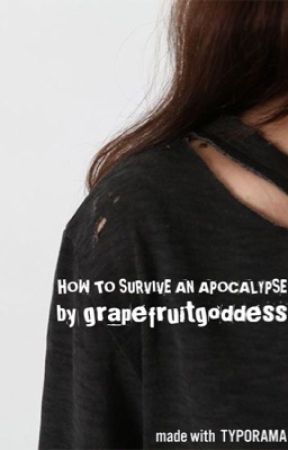 How to survive an apocalypse - coming soon by grapefruitgoddess