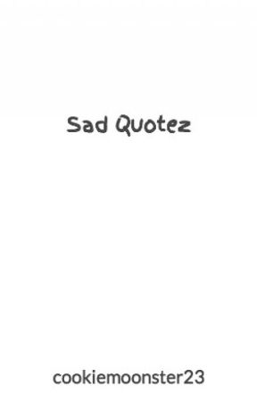 Sad Quotez  by cookiemoonster23
