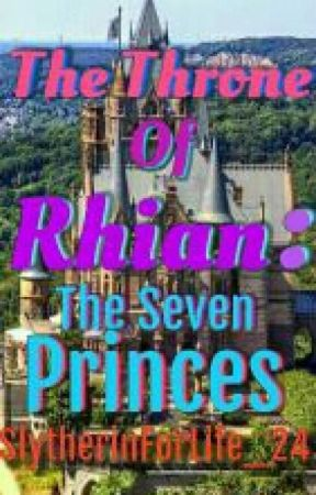 Throne Of Rhian:The Seven Princes by SlytherinForLife_24