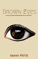 Brown Eyes by Rainnywrits