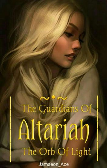 The Guardians Of Altariah:The Orb Of Light #Wattys2019
