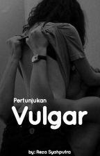 Pertunjukan Vulgar by dmliza